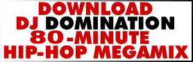Click Here To Download DJ Domination's 80 Minute Hip-Hop Megamix